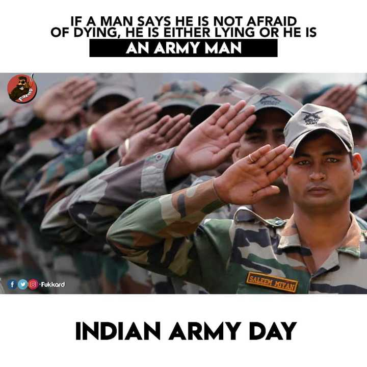💂♂️ ఆర్మీ డే - IF A MAN SAYS HE IS NOT AFRAID OF DYING , HE IS EITHER LYING OR HE IS AN ARMY MAN SALEEM MIYAN f Fukkard INDIAN ARMY DAY - ShareChat