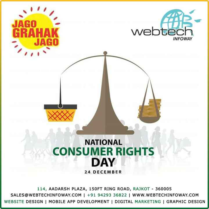 ✊ રાષ્ટ્રીય ગ્રાહક દિવસ - JAGO GRAHAK JAGO webtech INFOWAY NATIONAL CONSUMER RIGHTS DAY 24 DECEMBER 114 , AADARSH PLAZA , 150FT RING ROAD , RAJKOT - 360005 SALES @ WEBTECHINFOWAY . COM + 91 94293 36822 WWW . WEBTECHINFOWAY . COM WEBSITE DESIGN | MOBILE APP DEVELOPMENT | DIGITAL MARKETING | GRAPHIC DESIGN - ShareChat