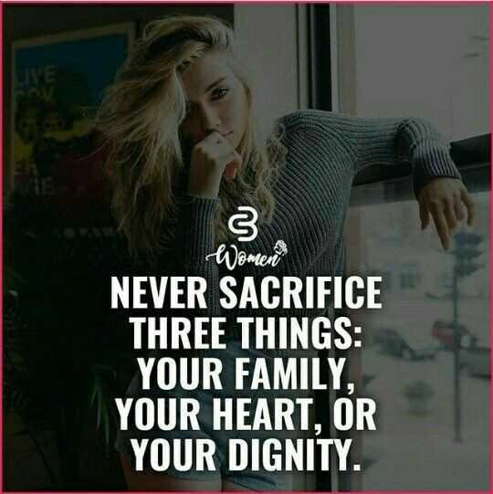 ✍ ਮੇਰੀ ਕਲਮ - LIVE Women NEVER SACRIFICE THREE THINGS : YOUR FAMILY , YOUR HEART , OR YOUR DIGNITY . - ShareChat
