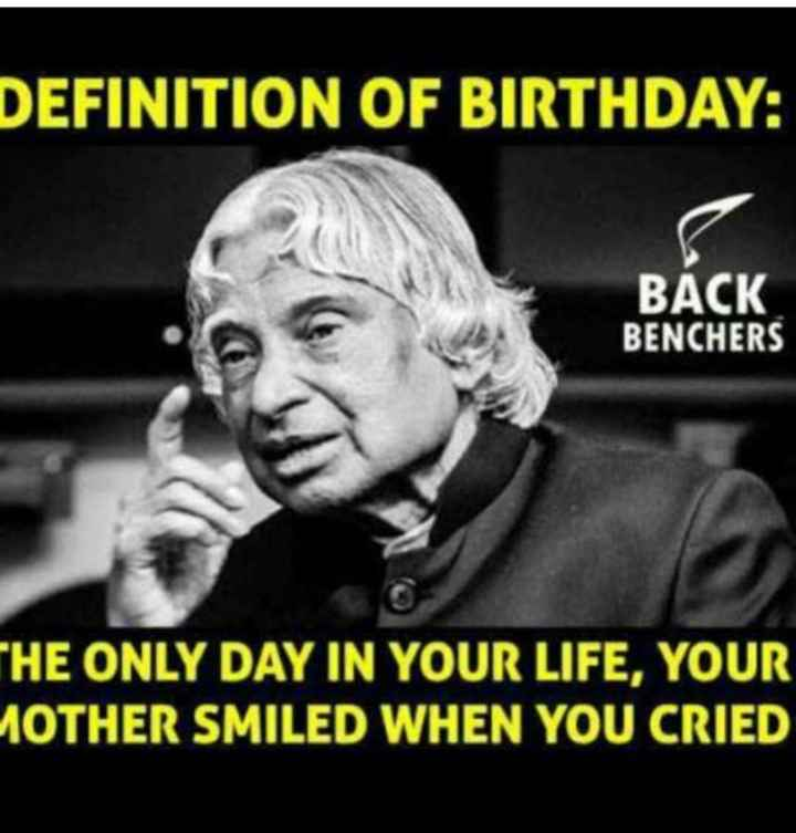 ✍️ ಡಾ.ಅಬ್ದುಲ್ ಕಲಾಮ್ ನುಡಿಗಳು - DEFINITION OF BIRTHDAY : BACK BENCHERS THE ONLY DAY IN YOUR LIFE , YOUR MOTHER SMILED WHEN YOU CRIED - ShareChat