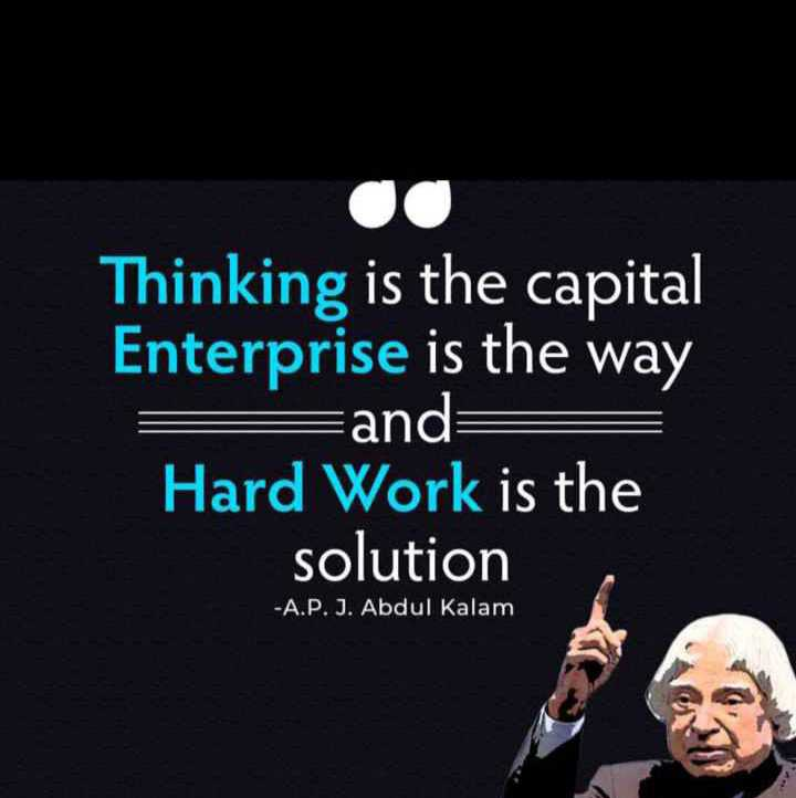 ✍️ ಡಾ.ಅಬ್ದುಲ್ ಕಲಾಮ್ ನುಡಿಗಳು - Thinking is the capital Enterprise is the way = and : Hard Work is the solution - A . P . J . Abdul Kalam - ShareChat