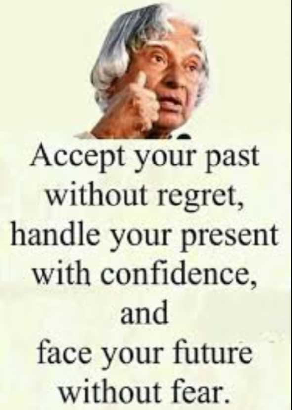 ✍️ ಡಾ.ಅಬ್ದುಲ್ ಕಲಾಮ್ ನುಡಿಗಳು - Accept your past without regret , handle your present with confidence , and face your future without fear . - ShareChat