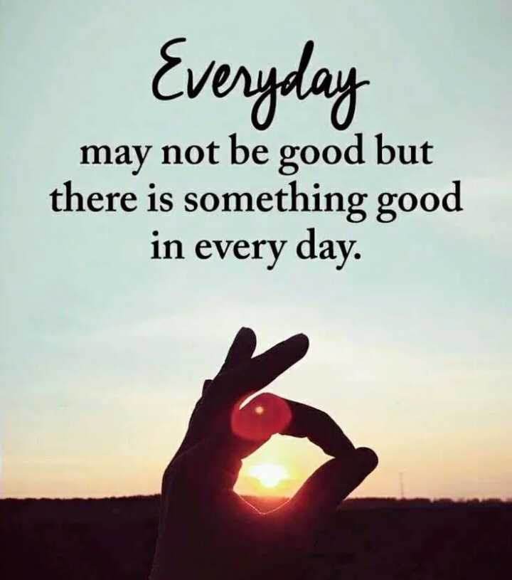 ✍️  Motivatinal Quotes - Everyday may not be good but there is something good in every day . - ShareChat
