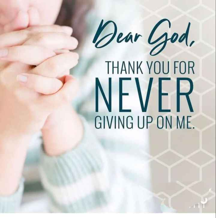 ✍️  Motivatinal Quotes - Dear God , NEVER THANK YOU FOR GIVING UP ON ME . - ShareChat