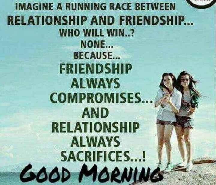 ✍️  Motivatinal Quotes - IMAGINE A RUNNING RACE BETWEEN RELATIONSHIP AND FRIENDSHIP . . . WHO WILL WIN . . ? NONE . . . BECAUSE . . . FRIENDSHIP ALWAYS COMPROMISES . . . AND RELATIONSHIP ALWAYS SACRIFICES . . . ! GOOD MORNING - ShareChat