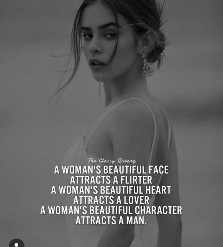 ✍👍my thought 👍✍ - The Classy Queenz A WOMAN ' S BEAUTIFUL FACE ATTRACTS A FLIRTER A WOMAN ' S BEAUTIFUL HEART ATTRACTS A LOVER A WOMAN ' S BEAUTIFUL CHARACTER ATTRACTS A MAN . - ShareChat