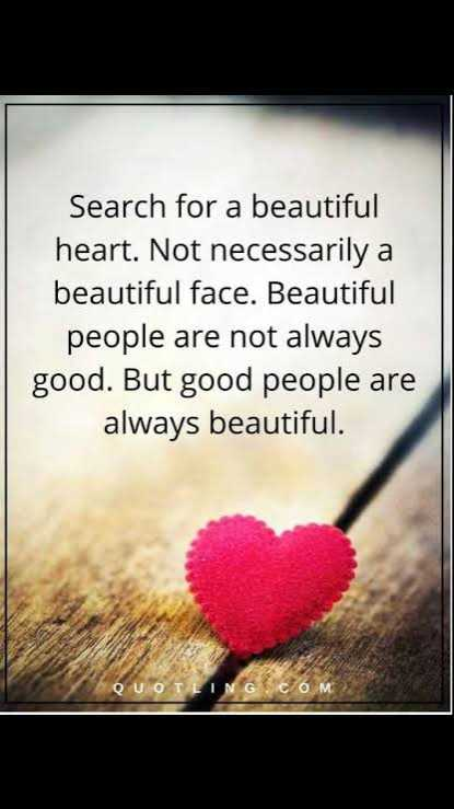 ✏️ನನ್ನ ಬರಹ - Search for a beautiful heart . Not necessarily a beautiful face . Beautiful people are not always good . But good people are always beautiful . QUOTLINGCOM - ShareChat