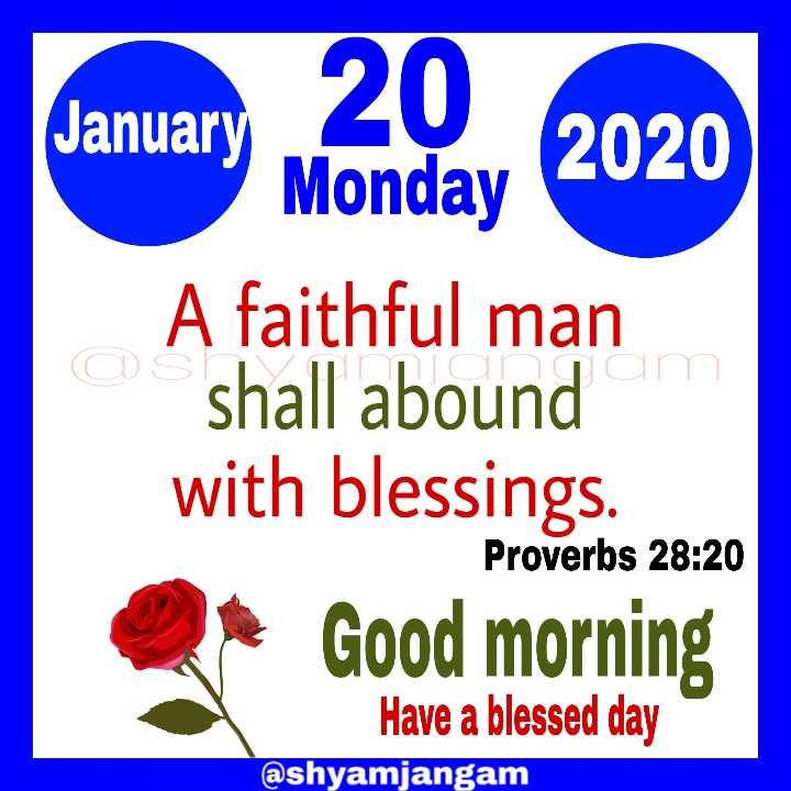 ✝జీసస్ - January 20 , 2020 A faithful man shall abound with blessings . Proverbs 28 : 20 Good morning Have a blessed day @ shyamjangam - ShareChat