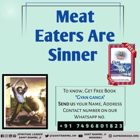 ✝️ प्रेयर ✝️ - Meat Eaters Are Sinner FREE Gyan Ganga TO KNOW , GET FREE BOOK GYAN GANGA SEND US YOUR NAME , ADDRESS CONTACT NUMBER ON OUR WHATSAPP NO . + 91 74 9 6 8 0 18 2 3 Hain SPIRITUAL LEADER SAINT RAMPAL JI SAINTRAMPALJIM O SANT RAMAL MAHARAJ SUPREMEGOD . ORG - ShareChat
