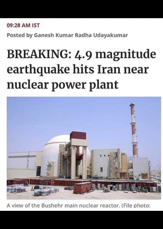 ✝️ प्रेयर ✝️ - 09 : 28 AM IST Posted by Ganesh Kumar Radha Udayakumar BREAKING : 4 . 9 magnitude earthquake hits Iran near nuclear power plant A view of the Bushehr main nuclear reactor . ( File photo : - ShareChat