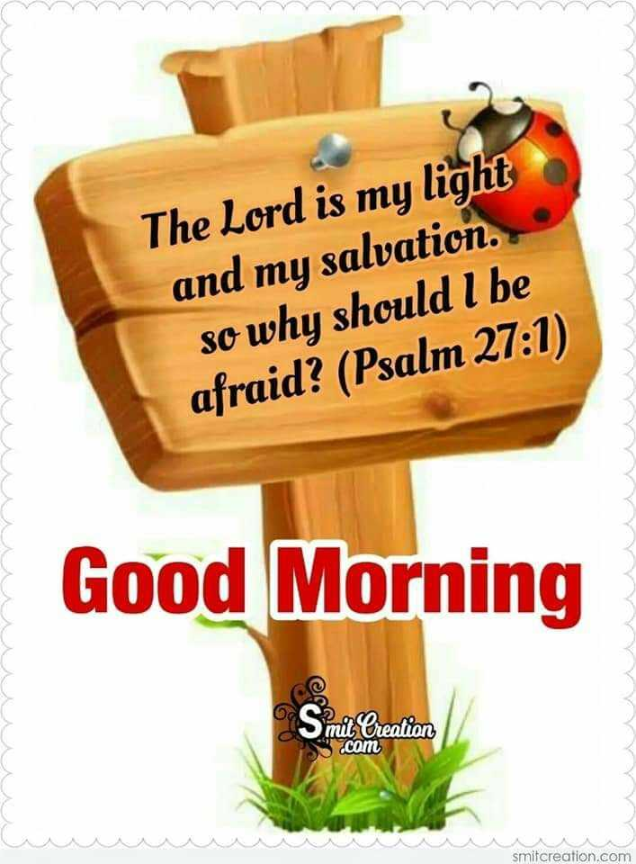 ✝️ Jesus - The Lord is my light and my salvation . so why should I be afraid ? ( Psalm 27 : 1 ) Good Morning Smit Creation S . com smitcreation . com - ShareChat