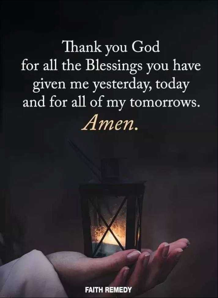✝️ Jesus - Thank you God for all the Blessings you have given me yesterday , today and for all of my tomorrows . Amen . FAITH REMEDY - ShareChat