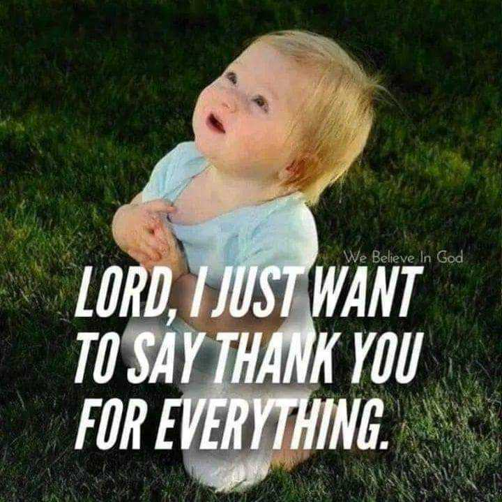 ✝️ Jesus - We Believe In God LORD , I JUST WANT TO SAY THANK YOU FOR EVERYTHING . - ShareChat