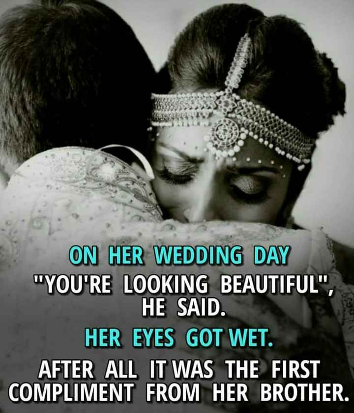 ❤💕love ❤💕 - ON HER WEDDING DAY YOU ' RE LOOKING BEAUTIFUL , HE SAID . HER EYES GOT WET . AFTER ALL IT WAS THE FIRST COMPLIMENT FROM HER BROTHER . - ShareChat