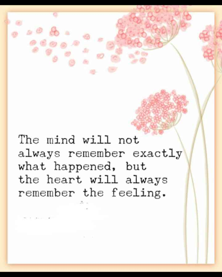 ❤love feelings ❤ - The mind will not always remember exactly what happened , but the heart will always remember the feeling . - ShareChat