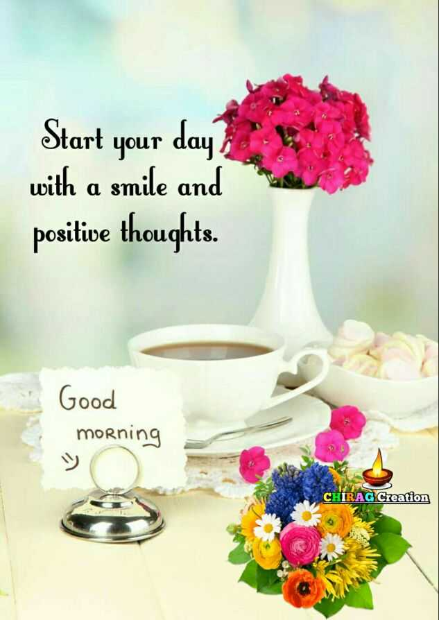 ☀️गुड मॉर्निंग☀️ - Start your day with a smile and positive thoughts . Good morning CHIRAG Creation - ShareChat