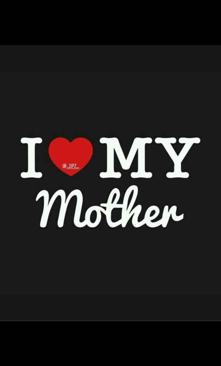 🏞️ ഇമേജ് സ്റ്റാറ്റസ് - a . DPZ . . I MY Mother - ShareChat