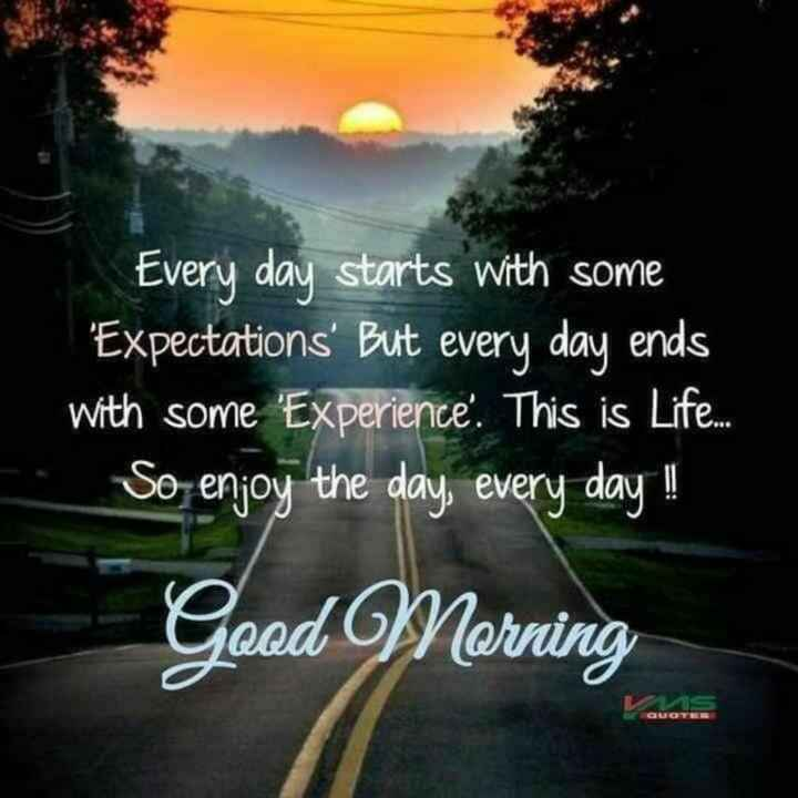 🕉️🙏🙏🕉️ - Every day starts with some ' Expectations ' But every day ends with some ' Experience . This is Life . . . So enjoy the day , every day ! Good Morning - ShareChat