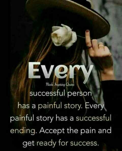 ... - Every Nicole Inspiring Qoutes successful person has a painful story . Every painful story has a successful ending . Accept the pain and get ready for success . - ShareChat
