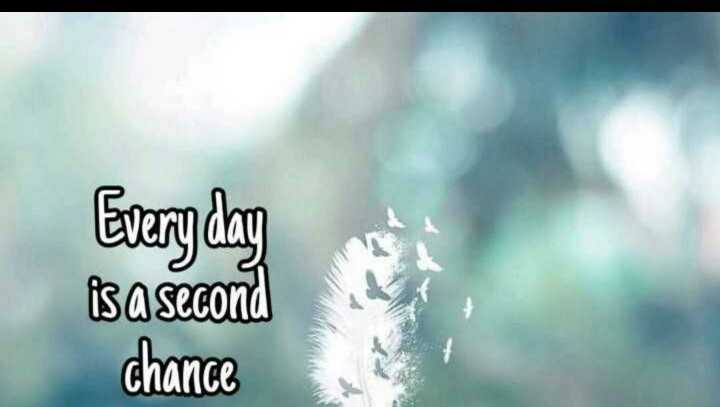 ... - Every day is a second chance - ShareChat
