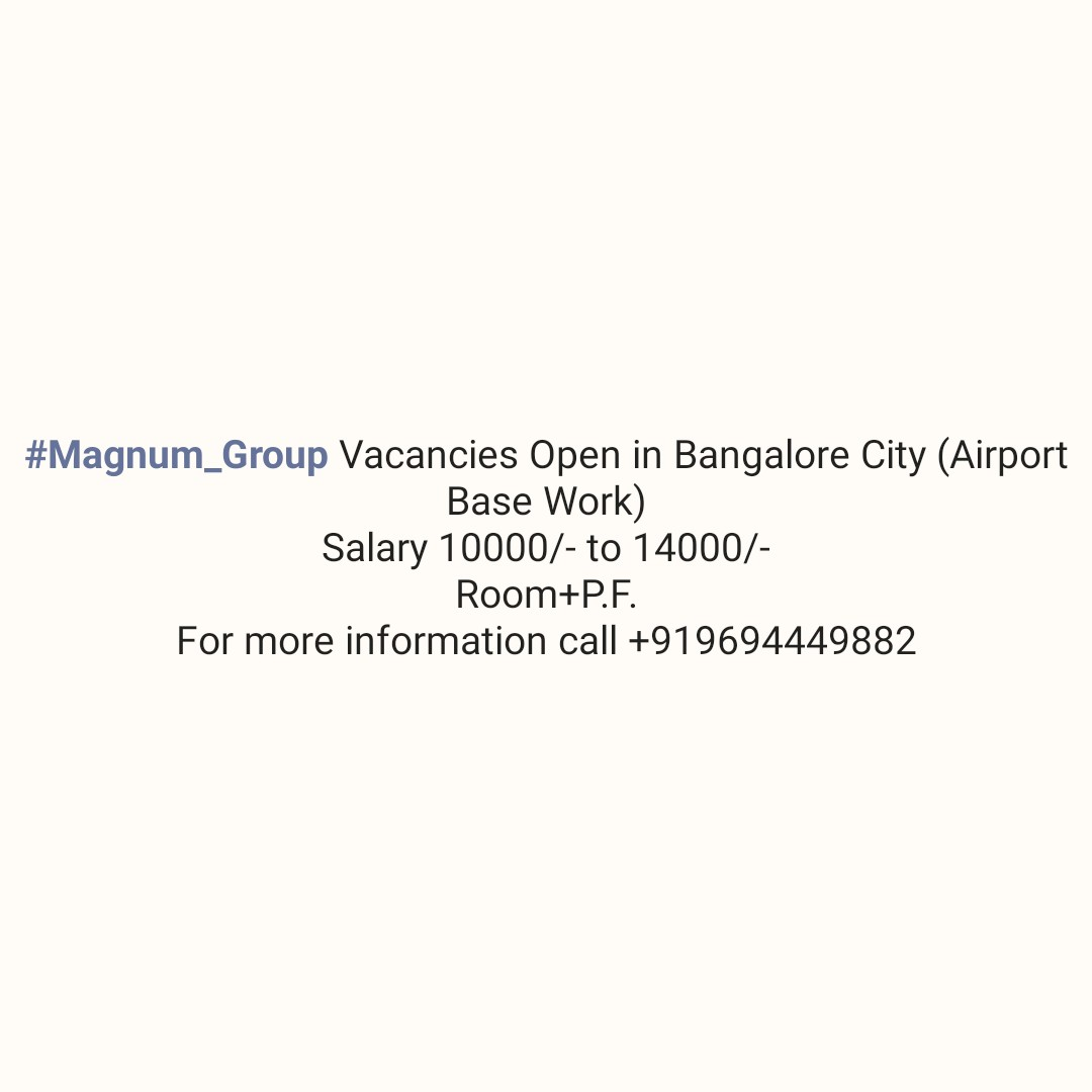 job offers - # Magnum _ Group Vacancies Open in Bangalore City ( Airport Base Work ) Salary 10000 / - to 14000 / Room + P . F . For more information call + 919694449882 - ShareChat