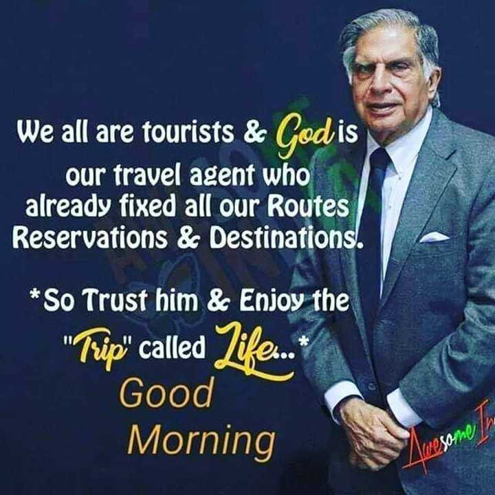 🙏26/11 श्रद्धांजलि - We all are tourists & God is our travel agent who already fixed all our Routes Reservations & Destinations . * So Trust him & Enjoy the Trip called Life . Good Morning Awesome in - ShareChat