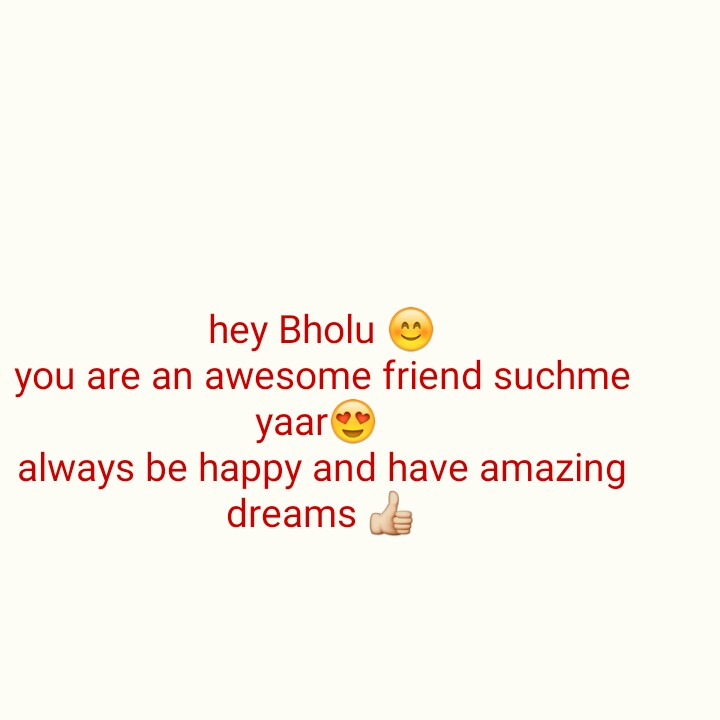#best friend - hey Bholu you are an awesome friend suchme yaar always be happy and have amazing dreams - ShareChat