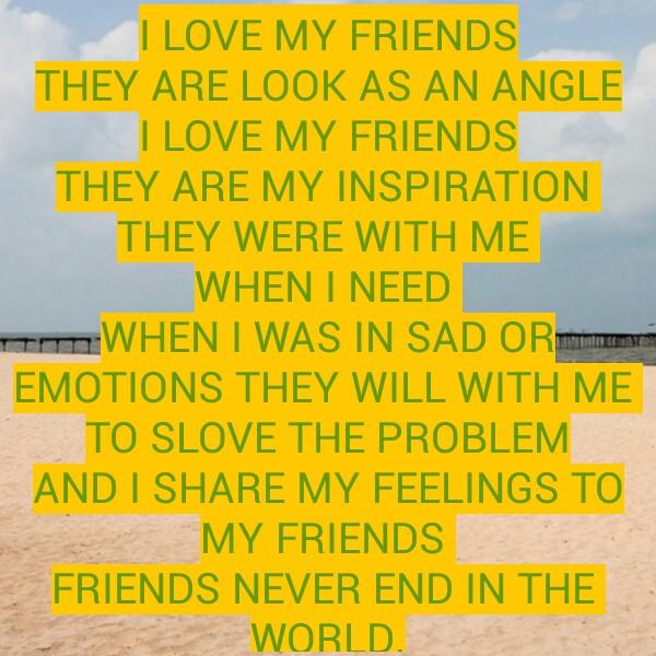 📋 കവിത - I LOVE MY FRIENDS THEY ARE LOOK AS AN ANGLE LOVE MY FRIENDS THEY ARE MY INSPIRATION THEY WERE WITH ME WHEN I NEED WHEN I WAS IN SAD OR EMOTIONS THEY WILL WITH ME TO SLOVE THE PROBLEM AND I SHARE MY FEELINGS TO MY FRIENDS FRIENDS NEVER END IN THE WORLD . - ShareChat