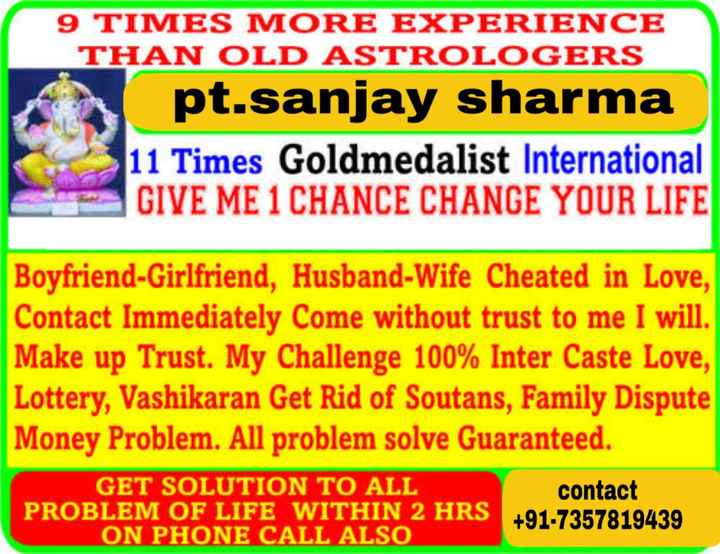 🔯4 दिसंबर का राशिफल/पंचांग🌙 - 9 TIMES MORE EXPERIENCE THAN OLD ASTROLOGERS pt . sanjay sharma 11 Times Goldmedalist International GIVE ME 1 CHANCE CHANGE YOUR LIFE Boyfriend - Girlfriend , Husband - Wife Cheated in Love , Contact Immediately Come without trust to me I will . Make up Trust . My Challenge 100 % Inter Caste Love , Lottery , Vashikaran Get Rid of Soutans , Family Dispute Money Problem . All problem solve Guaranteed . GET SOLUTION TO ALL contact PROBLEM OF LIFE WITHIN 2 HRS + 91 - 7357819439 ON PHONE CALL ALSO - ShareChat