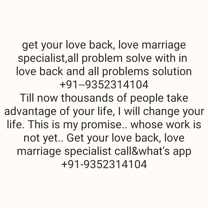 🙏🙏 जय शनिदेव 🙏🙏 - get your love back , love marriage specialist , all problem solve with in love back and all problems solution + 91 - - 9352314104 Till now thousands of people take advantage of your life , I will change your life . This is my promise . . whose work is not yet . . Get your love back , love marriage specialist call & what ' s app + 91 - 9352314104 - ShareChat