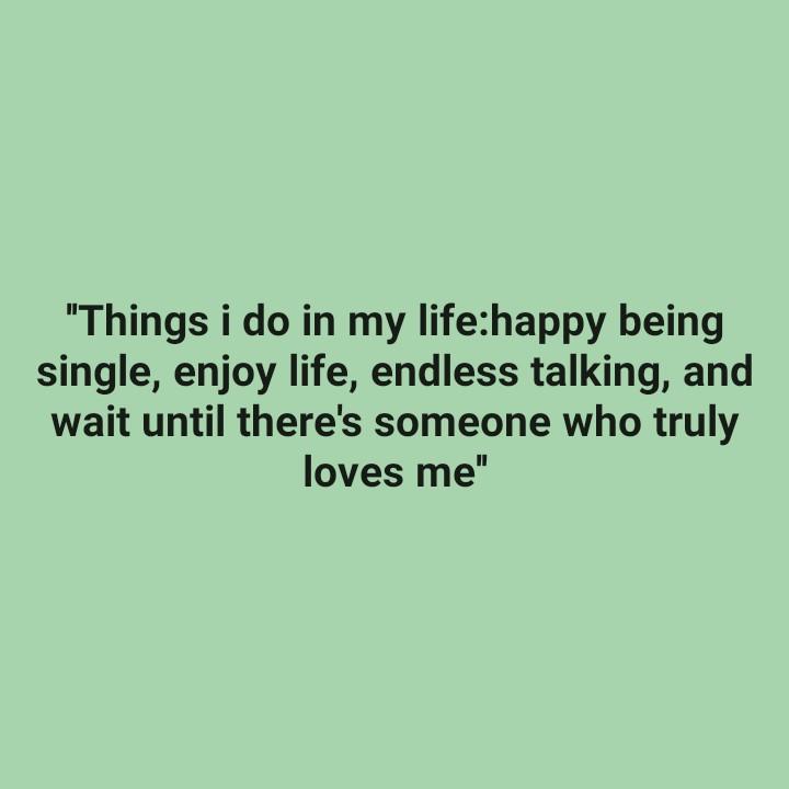 💔 ਦੁਖੀ ਹਿਰਦਾ - Things i do in my life : happy being single , enjoy life , endless talking , and wait until there ' s someone who truly loves me - ShareChat