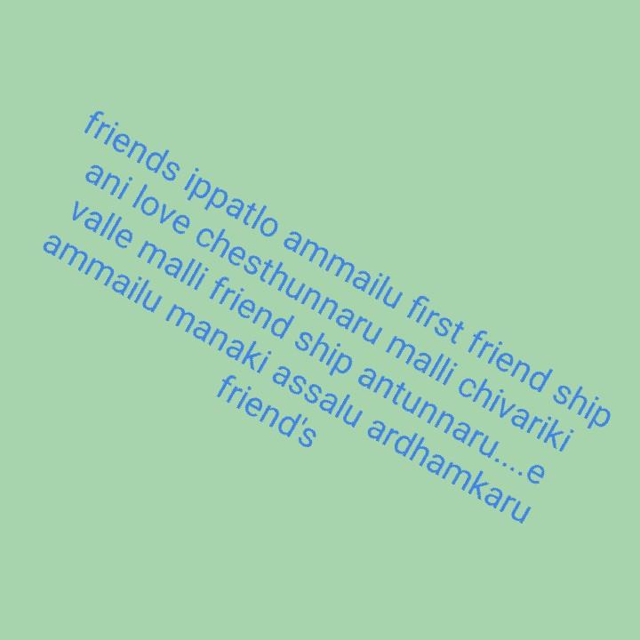love&friendship - friends ippatlo ammailu first friend ship ani love chesthunnaru malli chivariki valle malli friend ship antunnaru . . . . e ammailu manaki assalu ardhamkaru friend ' s - ShareChat