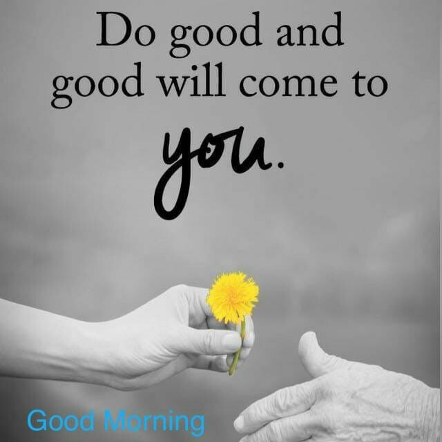 good morning 😘😘😘😘 - Do good and good will come to you . Good lorning - ShareChat