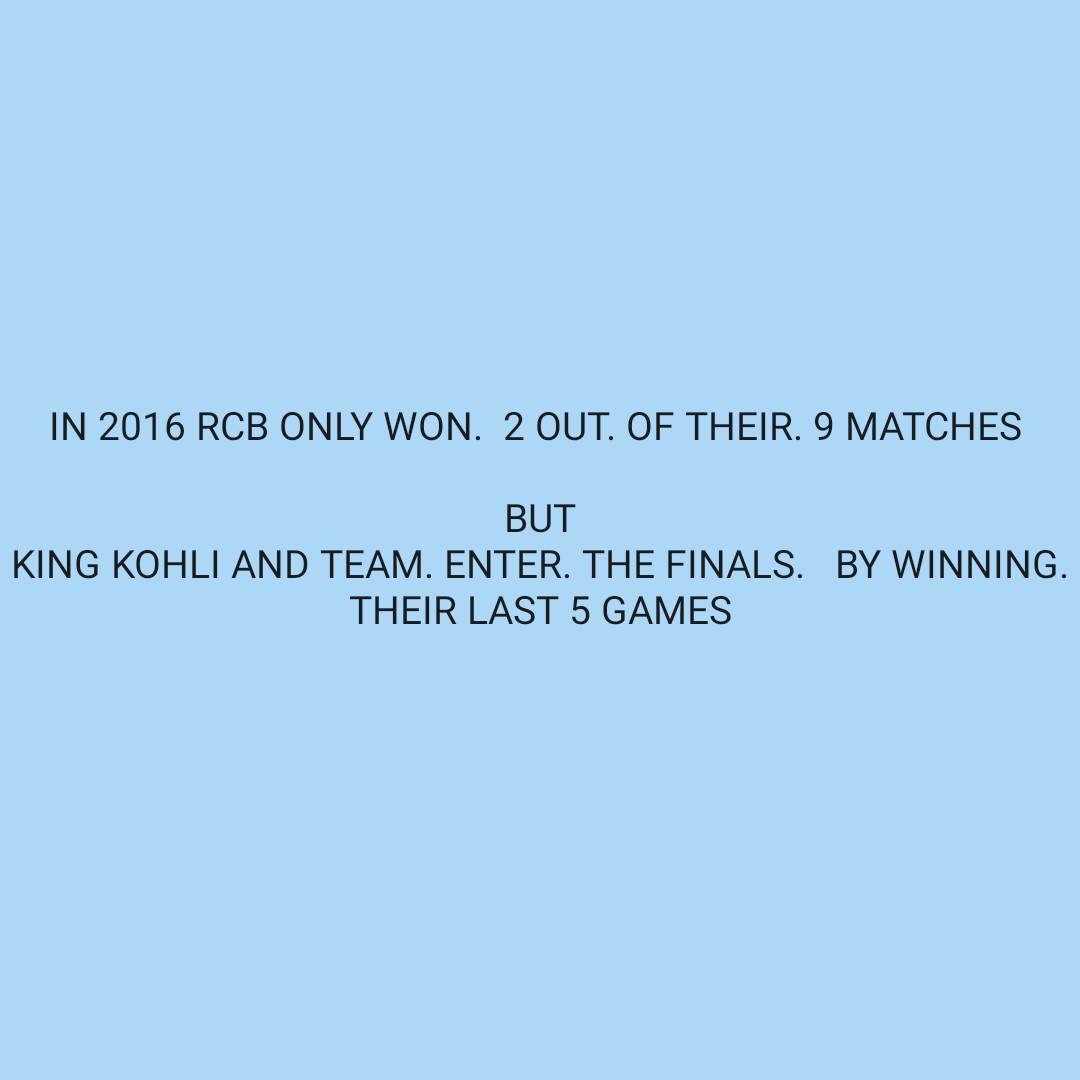 🏏 ക്രിക്കറ്റ് - IN 2016 RCB ONLY WON . 2 OUT . OF THEIR . 9 MATCHES BUT KING KOHLI AND TEAM . ENTER . THE FINALS . BY WINNING . THEIR LAST 5 GAMES - ShareChat