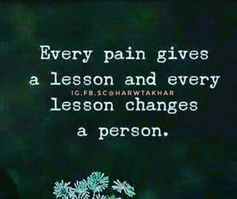 ... - Every pain gives a lesson and every lesson changes a person . 16 . FB . SCHARWTAKHAR - ShareChat