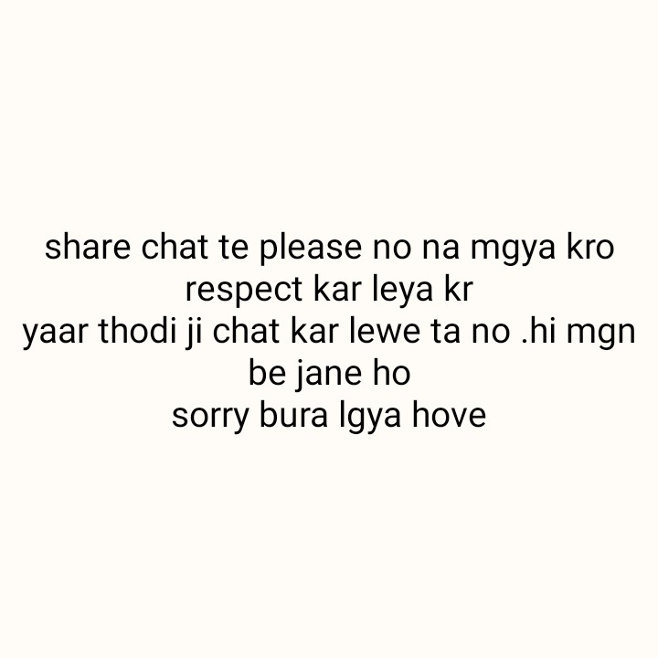 sad...... sad nd sad - share chat te please no na mgya kro respect kar leya kr yaar thodi ji chat kar lewe ta no hi mgn be jane ho sorry bura Igya hove - ShareChat