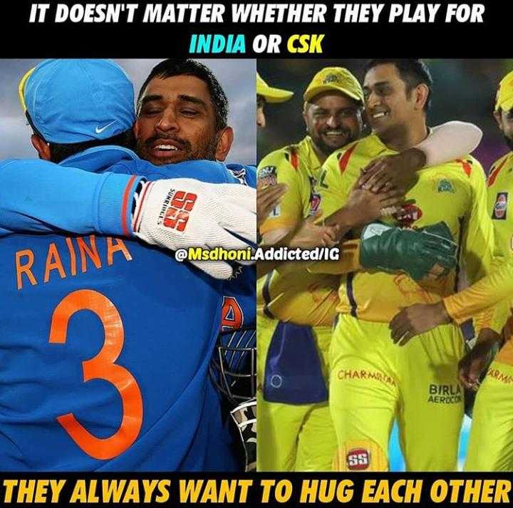 🏏CSK vs KKR🏏 - IT DOESN ' T MATTER WHETHER THEY PLAY FOR INDIA OR CSK SUNRINES @ Msdhoni . Addicted / IG RAINA CHARMS BIRLA AEROCO SS THEY ALWAYS WANT TO HUG EACH OTHER - ShareChat