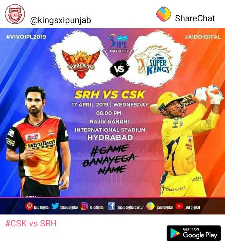 CSK vs SRH - @ kingsxipunjab ShareChat # VIVOIPL2019 Vivo JAIDDIGITAL MATCH 33 CUNRISEHA CHENNAI SUPER KINGS SRH VS CSK 17 APRIL 2019 | WEDNESDAY 08 . 00 PM RAJIV GANDHI INTERNATIONAL STADIUM HYDRABAD UltraTech # GAME BANAYEGA NAME TARMINAR P laid Digital Jalddigital Jalddigital f jalddigitalpartur aid Digital Jaid olgital # CSK VS SRH GET IT ON Google Play - ShareChat