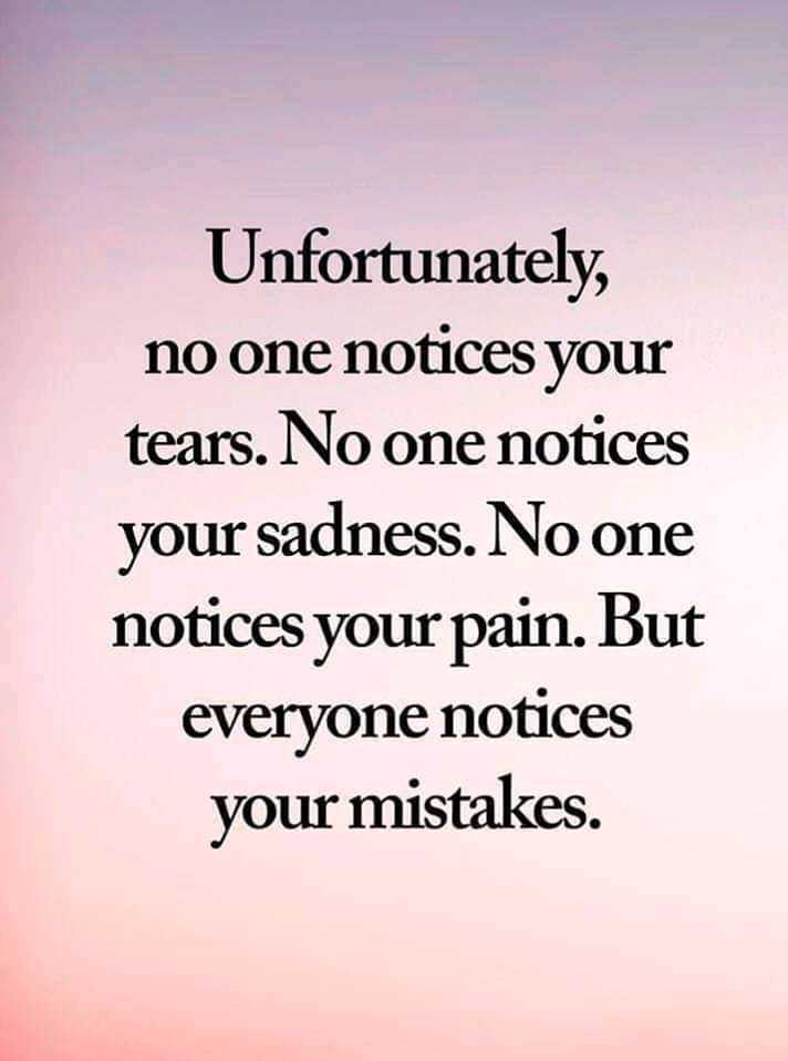 Did you know❓ - Unfortunately , no one notices your tears . No one notices your sadness . No one notices your pain . But everyone notices your mistakes . - ShareChat