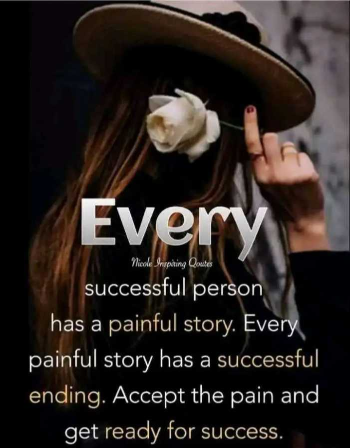 Did you know❓ - Every Nicole Inspiring Qoutes successful person has a painful story . Every painful story has a successful ending . Accept the pain and get ready for success . - ShareChat