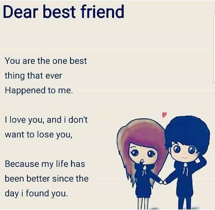 FRIENDSHIP - Dear best friend You are the one best thing that ever Happened to me . I love you , and i don ' t want to lose you , Because my life has been better since the day i found you . - ShareChat