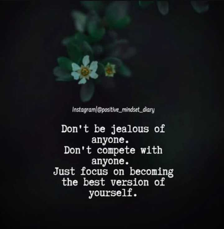 😍 Friday Thought - Instagram @ positive _ mindset _ diary Don ' t be jealous of anyone . Don ' t compete with anyone . Just focus on becoming the best version of yourself . - ShareChat