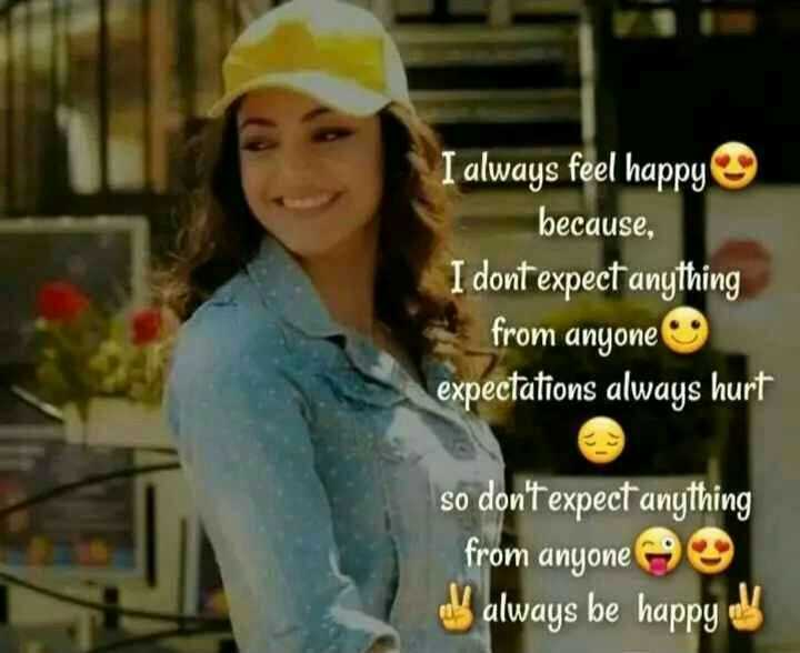 👧Girls status - I always feel happy because , I dont expect anything from anyone expectations always hurt so don ' t expect anything from anyone always be happy of - ShareChat