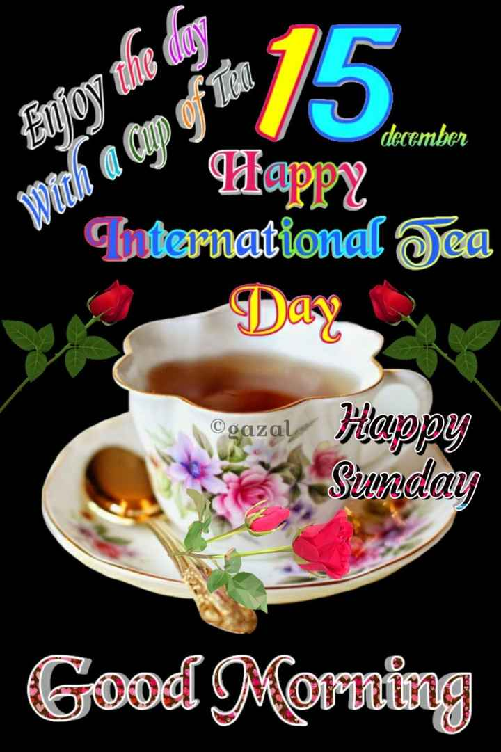 🌞 Good Morning🌞 - december Enjoy the day wich aan of The S Happy Eternational Tea ©gazal zal Happy Sunday DE Good Morning - ShareChat