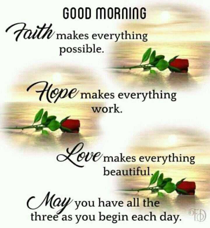 🌞 Good Morning🌞 - GOOD MORNING makes everything possible . Hope makes everything work . ve makes everything beautiful . May you have all the three as you begin each day . D - ShareChat