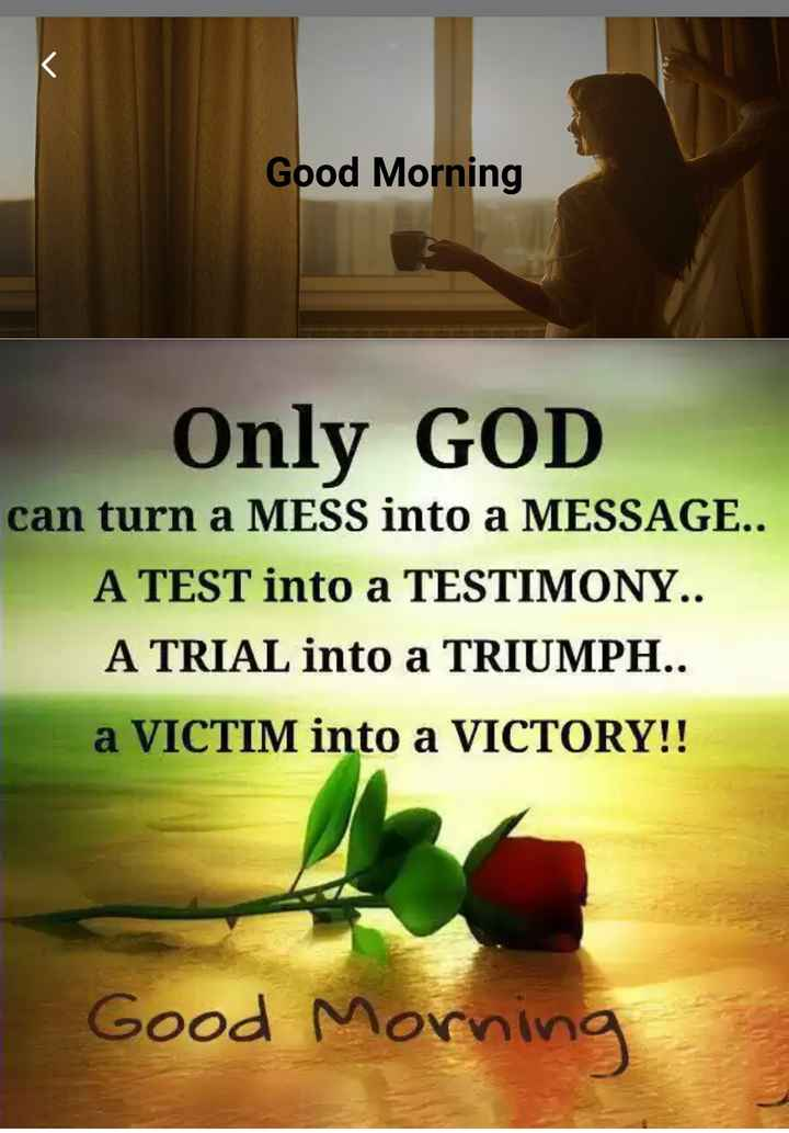 Good morning - Good Morning Only GOD can turn a MESS into a MESSAGE . . A TEST into a TESTIMONY . . A TRIAL into a TRIUMPH . . a VICTIM into a VICTORY ! ! ang mga cosa Good Morning - ShareChat