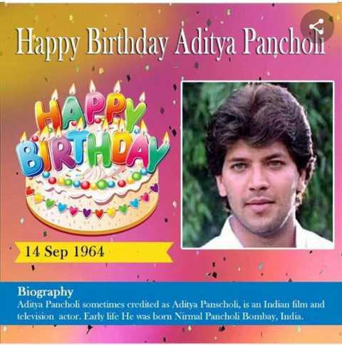 🎂 HBD: આદિત્ય પંચોલી - Happy Birthday Aditya Panchof 14 Sep 1964 Biography Aditya Pancholi sometimes credited as Aditya Panscholi , is an Indian film and television actor . Farly life He was bom Nirmal Pancholi Bombay , India . - ShareChat