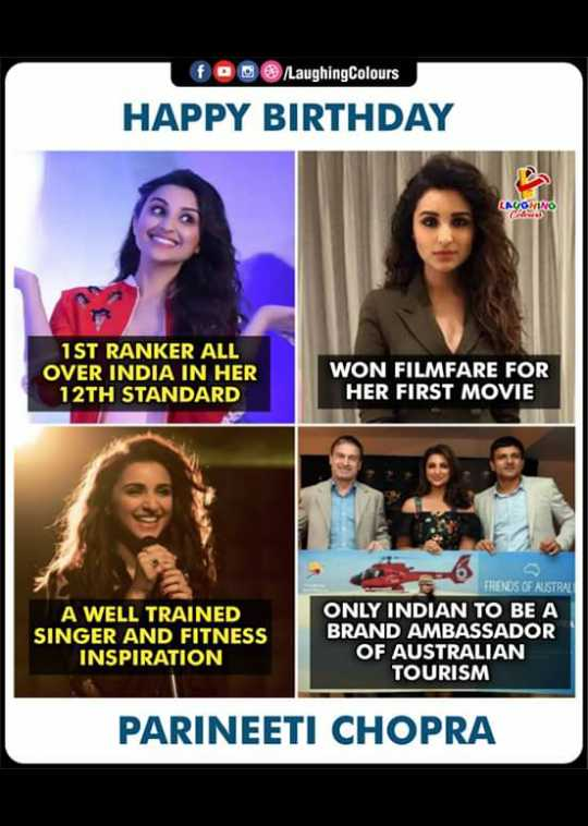 🎂 HBD: પરિણીતી ચોપડા - fQO Laughing Colours HAPPY BIRTHDAY LALOMINO 1 ST RANKER ALL OVER INDIA IN HER 12TH STANDARD WON FILMFARE FOR HER FIRST MOVIE A WELL TRAINED SINGER AND FITNESS INSPIRATION FRENDS OF AUSTRAL ONLY INDIAN TO BE A BRAND AMBASSADOR OF AUSTRALIAN TOURISM PARINEETI CHOPRA - ShareChat