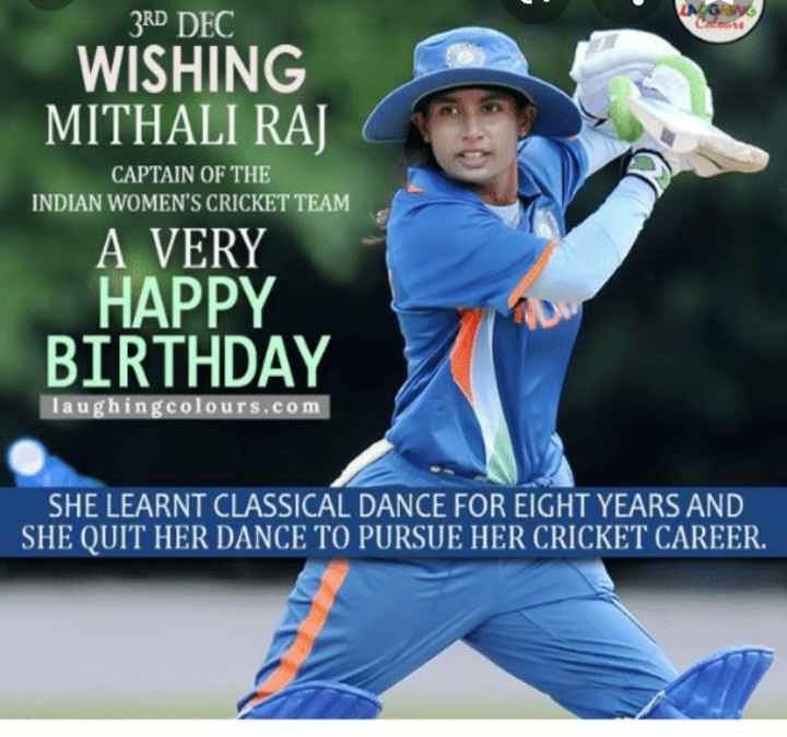 🏏 HBD: મિથાલી રાજ - LAG 3RD DEC WISHING MITHALI RAJ CAPTAIN OF THE INDIAN WOMEN ' S CRICKET TEAM A VERY HAPPY BIRTHDAY laughingcolours . com SHE LEARNT CLASSICAL DANCE FOR EIGHT YEARS AND SHE QUIT HER DANCE TO PURSUE HER CRICKET CAREER . - ShareChat