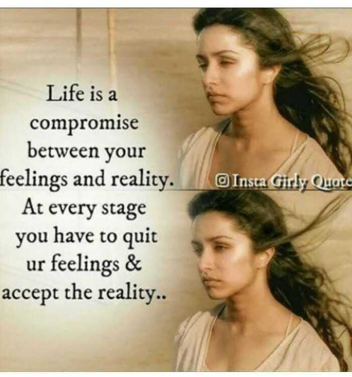 I hate U - Insta Girly Quote Life is a compromise between your feelings and reality . At every stage you have to quit ur feelings & accept the reality . . - ShareChat